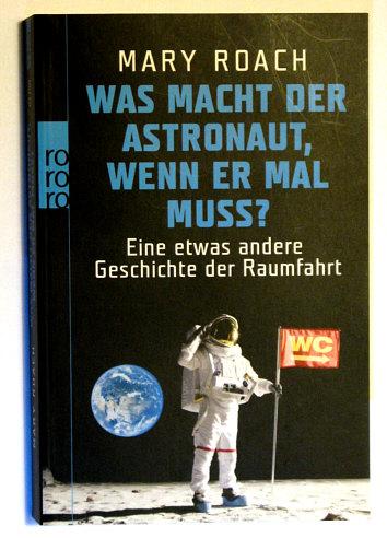 Was Macht Der Astronaut Wenn Er Mal Muss Mary Roach